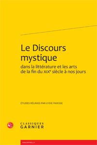 Le discours mystique dans la littérature et les arts de la fin du XIXe s. à nos jours